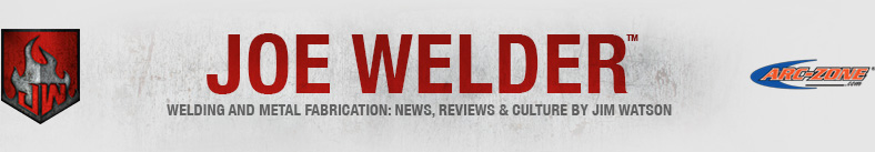 Joe Welder - Welding and Fabrication News: News, Reviews & Culture by Jim Watson